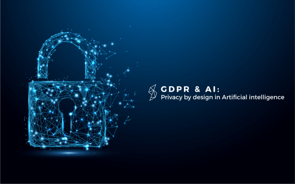 GDPR & AI: Privacy by Design in Artificial Intelligence