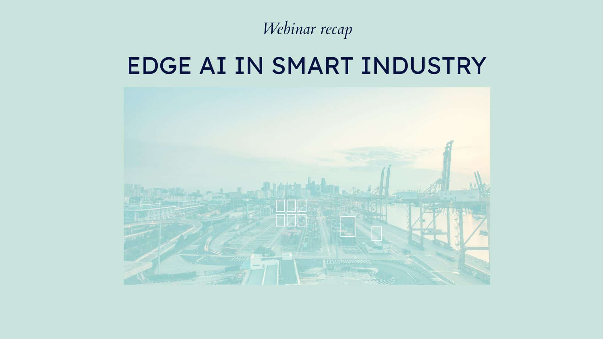 Webinar recap: Edge AI in Smart Industry